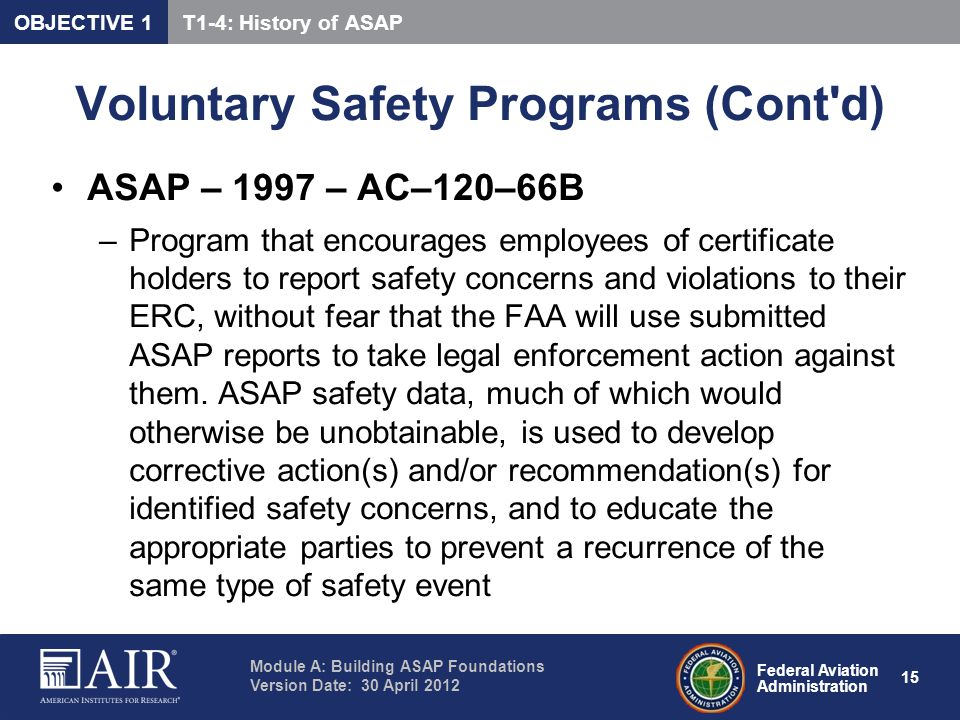 Federal Aviation Administration Module A: Building ASAP Foundations Version Date: 30 April 2012 15 Voluntary Safety Programs (Cont'd) ASAP – 1997 – AC