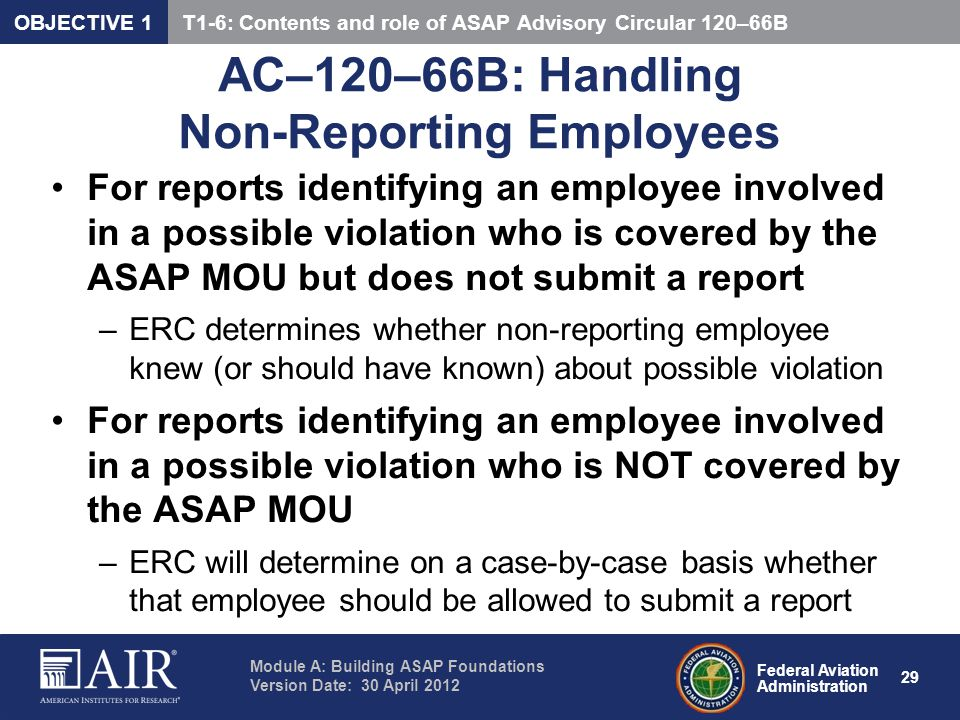 Federal Aviation Administration Module A: Building ASAP Foundations Version Date: 30 April 2012 29 AC–120–66B: Handling Non-Reporting Employees For re