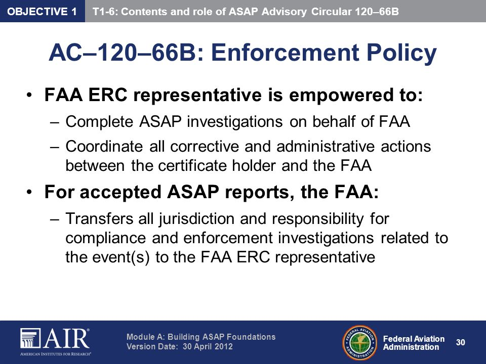 Federal Aviation Administration Module A: Building ASAP Foundations Version Date: 30 April 2012 30 AC–120–66B: Enforcement Policy FAA ERC representati