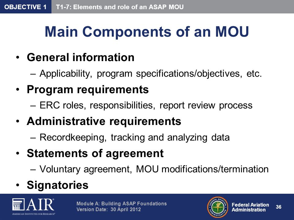 Federal Aviation Administration Module A: Building ASAP Foundations Version Date: 30 April 2012 36 Main Components of an MOU General information –Appl