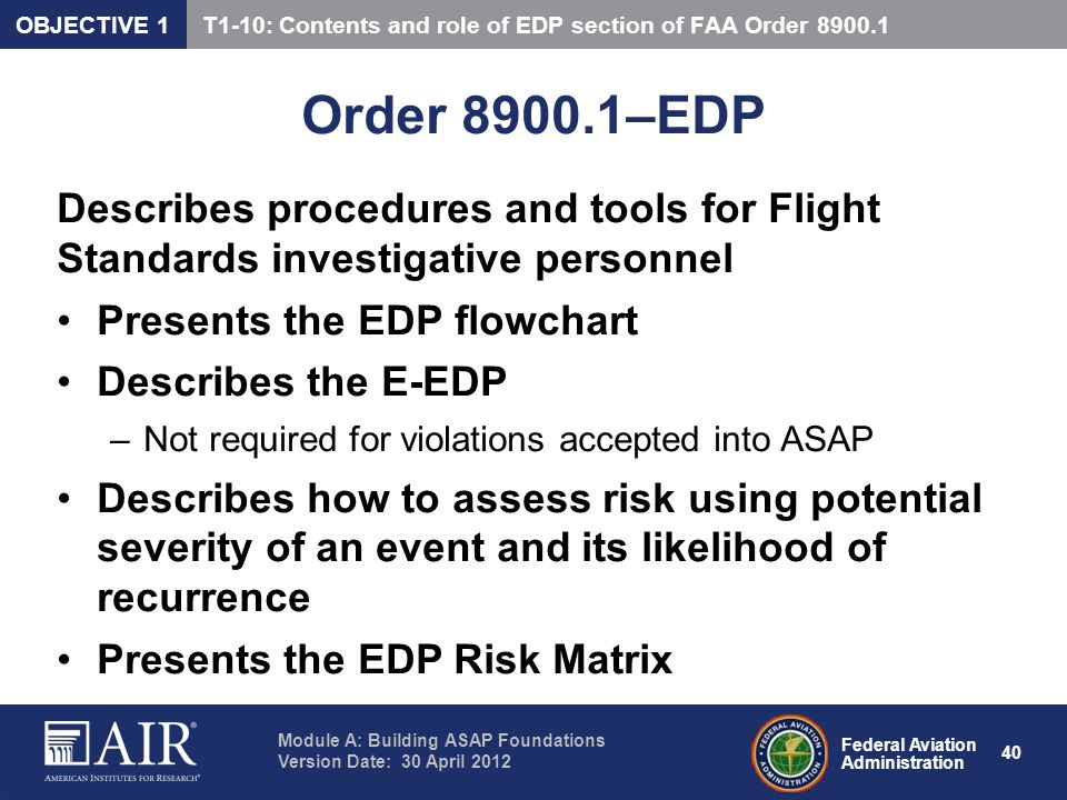 Federal Aviation Administration Module A: Building ASAP Foundations Version Date: 30 April 2012 40 Order 8900.1–EDP Describes procedures and tools for