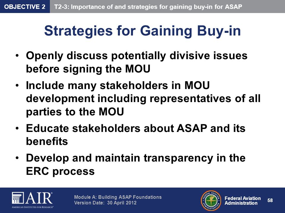 Federal Aviation Administration Module A: Building ASAP Foundations Version Date: 30 April 2012 58 Strategies for Gaining Buy-in Openly discuss potent