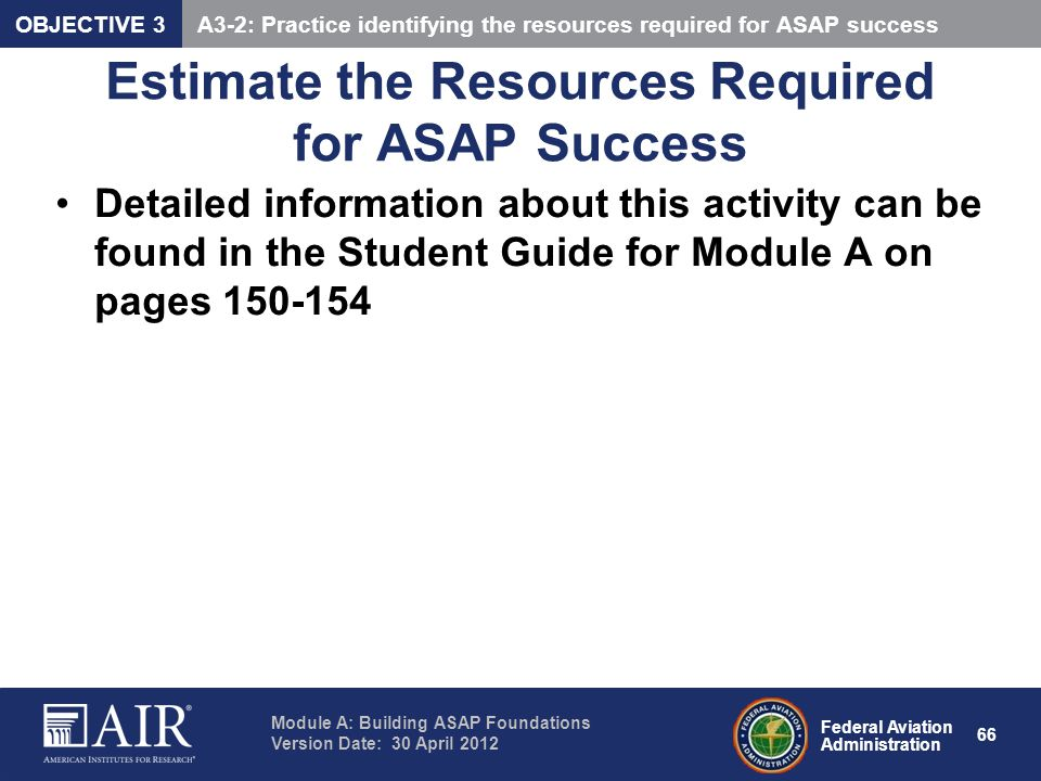 Federal Aviation Administration Module A: Building ASAP Foundations Version Date: 30 April 2012 66 Estimate the Resources Required for ASAP Success De