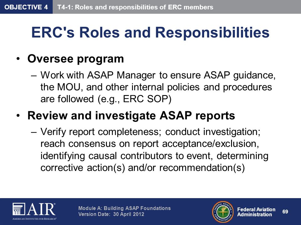 Federal Aviation Administration Module A: Building ASAP Foundations Version Date: 30 April 2012 69 ERC's Roles and Responsibilities Oversee program –W