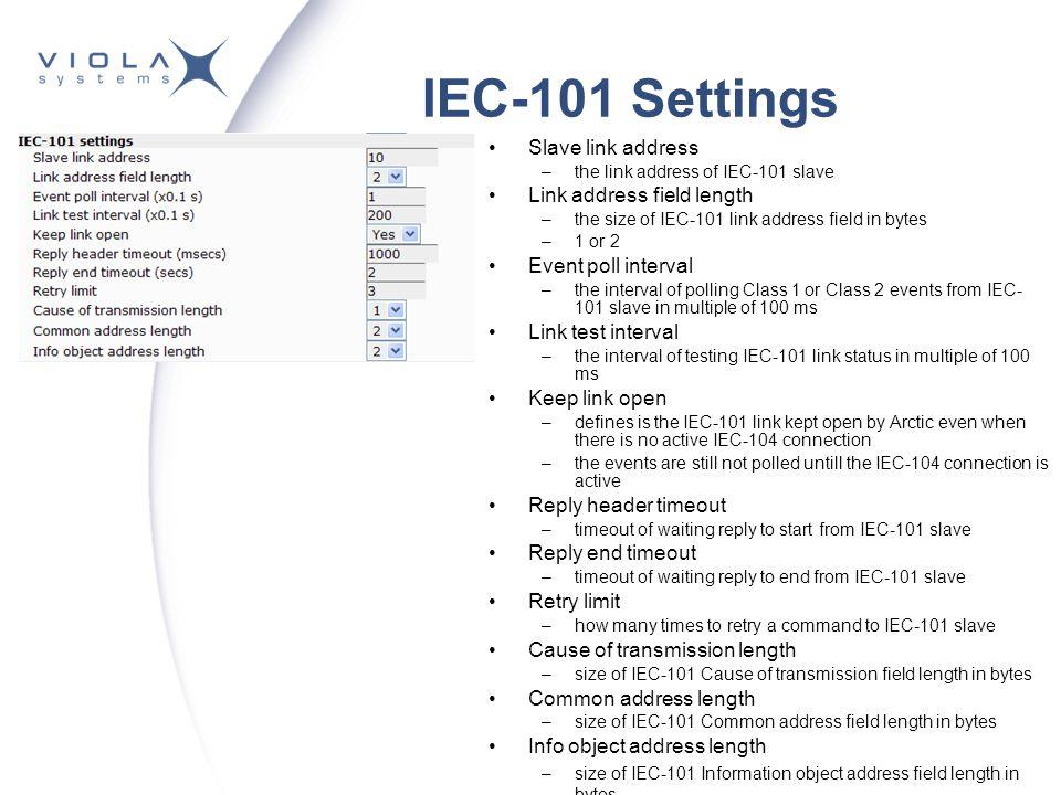 IEC-101 Settings Slave link address –the link address of IEC-101 slave Link address field length –the size of IEC-101 link address field in bytes –1 o