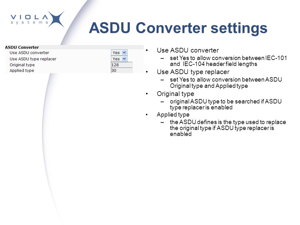 ASDU Converter settings Use ASDU converter –set Yes to allow conversion between IEC-101 and IEC-104 header field lengths Use ASDU type replacer –set Y