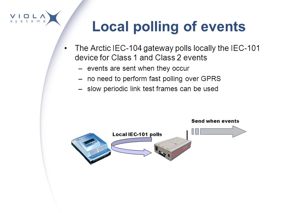 IEC-101 Settings Slave link address –the link address of IEC-101 slave Link address field length –the size of IEC-101 link address field in bytes –1 or 2 Event poll interval –the interval of polling Class 1 or Class 2 events from IEC- 101 slave in multiple of 100 ms Link test interval –the interval of testing IEC-101 link status in multiple of 100 ms Keep link open –defines is the IEC-101 link kept open by Arctic even when there is no active IEC-104 connection –the events are still not polled untill the IEC-104 connection is active Reply header timeout –timeout of waiting reply to start from IEC-101 slave Reply end timeout –timeout of waiting reply to end from IEC-101 slave Retry limit –how many times to retry a command to IEC-101 slave Cause of transmission length –size of IEC-101 Cause of transmission field length in bytes Common address length –size of IEC-101 Common address field length in bytes Info object address length –size of IEC-101 Information object address field length in bytes