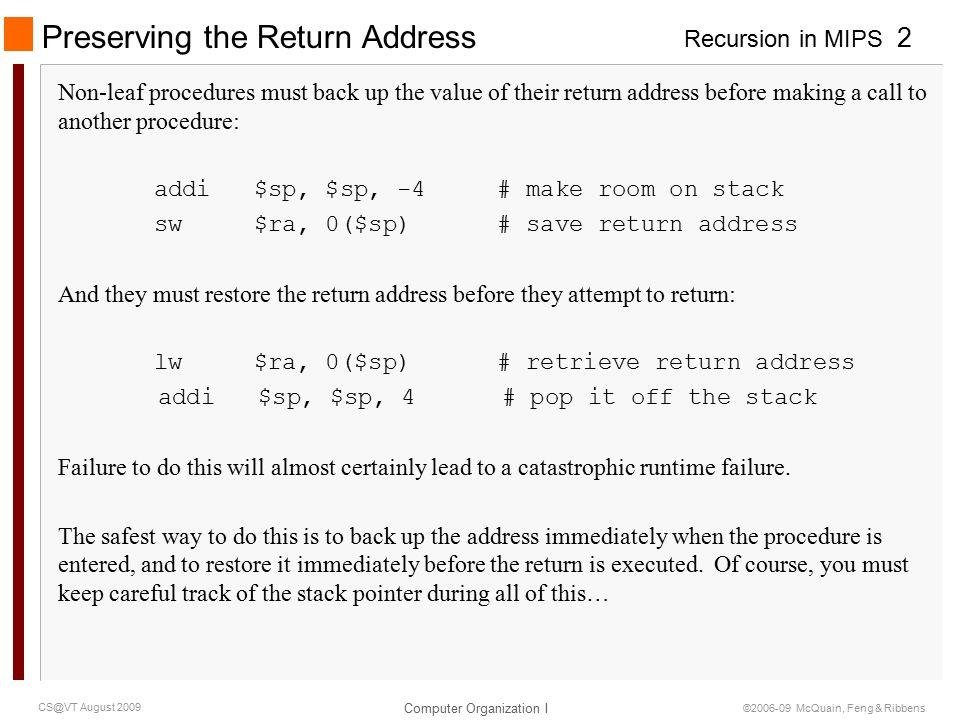 Recursion in MIPS Computer Organization I 3 CS@VT August 2009 ©2006-09 McQuain, Feng & Ribbens Factorial: First Version ################################################################### # Returns factorial of parameter.