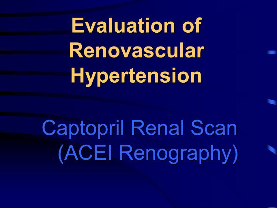Captopril Renal Scan (ACEI Renography) Evaluation of Renovascular Hypertension