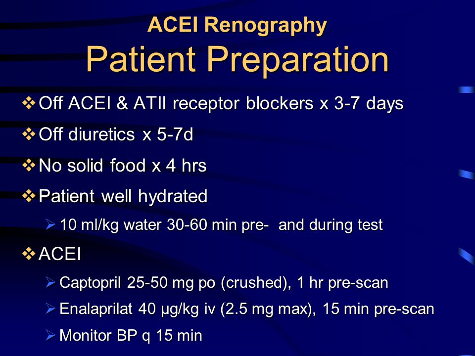  Off ACEI & ATII receptor blockers x 3-7 days  Off diuretics x 5-7d  No solid food x 4 hrs  Patient well hydrated  10 ml/kg water 30-60 min pre-
