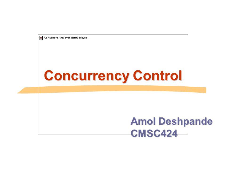 Concurrency Control Amol Deshpande CMSC424