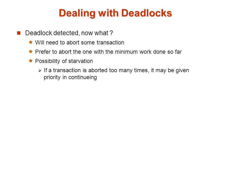Dealing with Deadlocks Deadlock detected, now what .