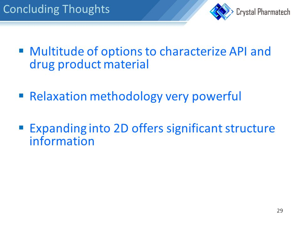 29 Concluding Thoughts  Multitude of options to characterize API and drug product material  Relaxation methodology very powerful  Expanding into 2D offers significant structure information