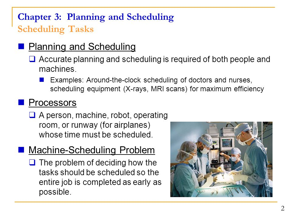 Chapter 3: Planning and Scheduling Scheduling Tasks 2 Planning and Scheduling  Accurate planning and scheduling is required of both people and machin
