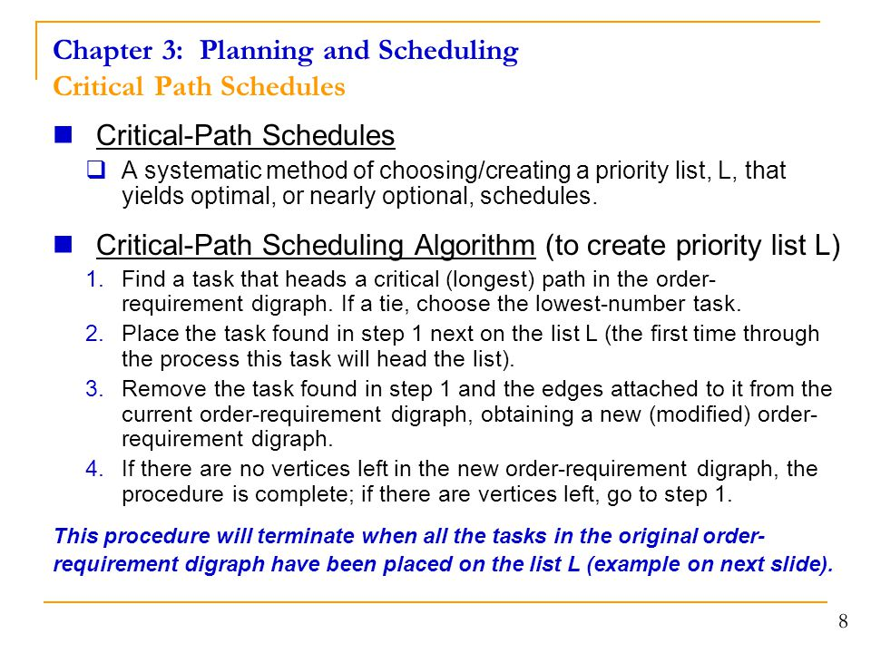 8 Chapter 3: Planning and Scheduling Critical Path Schedules Critical-Path Schedules  A systematic method of choosing/creating a priority list, L, th