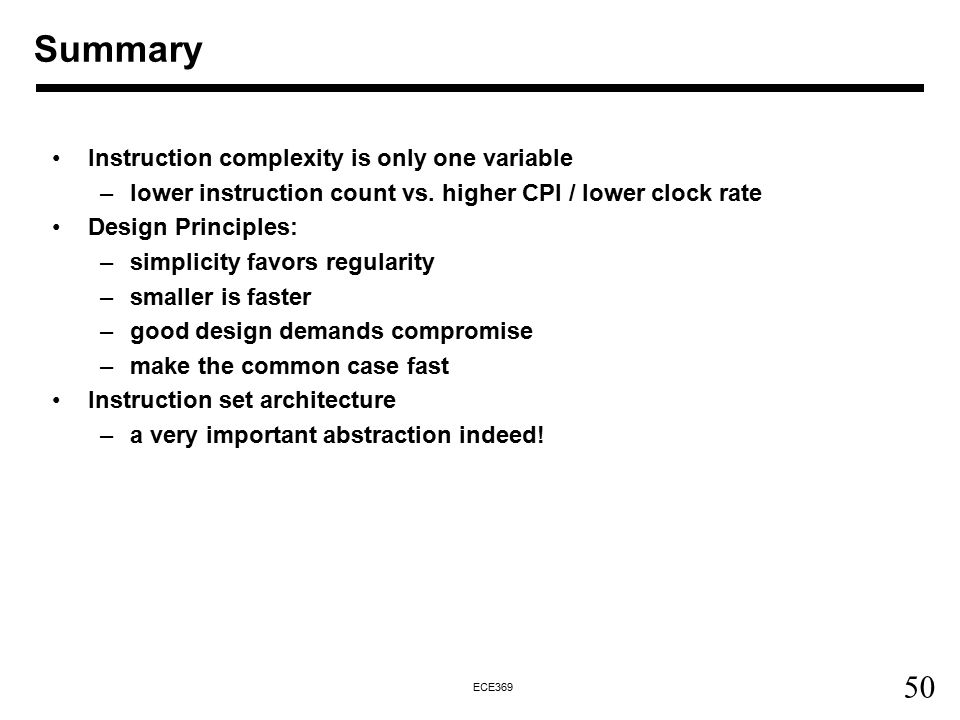 50 ECE369 Instruction complexity is only one variable –lower instruction count vs.