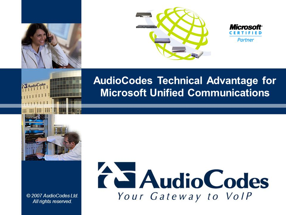 © 2007 AudioCodes Ltd. All rights reserved. AudioCodes Technical Advantage for Microsoft Unified Communications