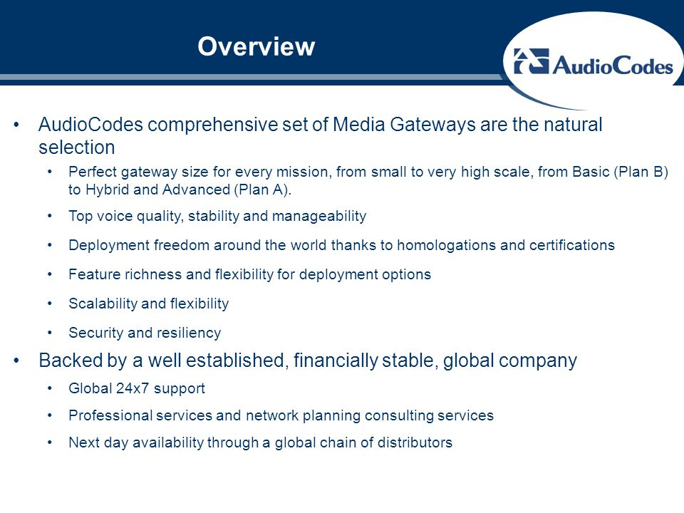 Overview AudioCodes comprehensive set of Media Gateways are the natural selection Perfect gateway size for every mission, from small to very high scal
