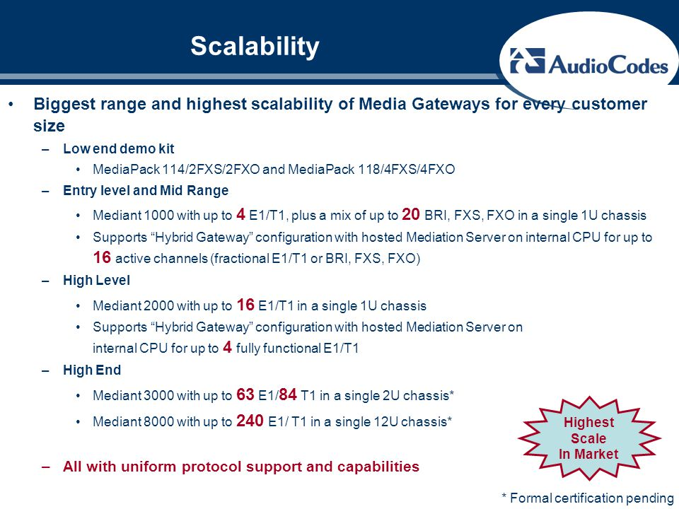 Scalability Biggest range and highest scalability of Media Gateways for every customer size –Low end demo kit MediaPack 114/2FXS/2FXO and MediaPack 11