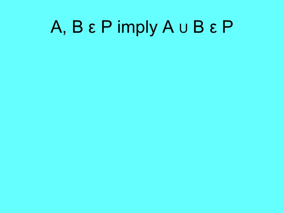 A, B ε P imply A U B ε P