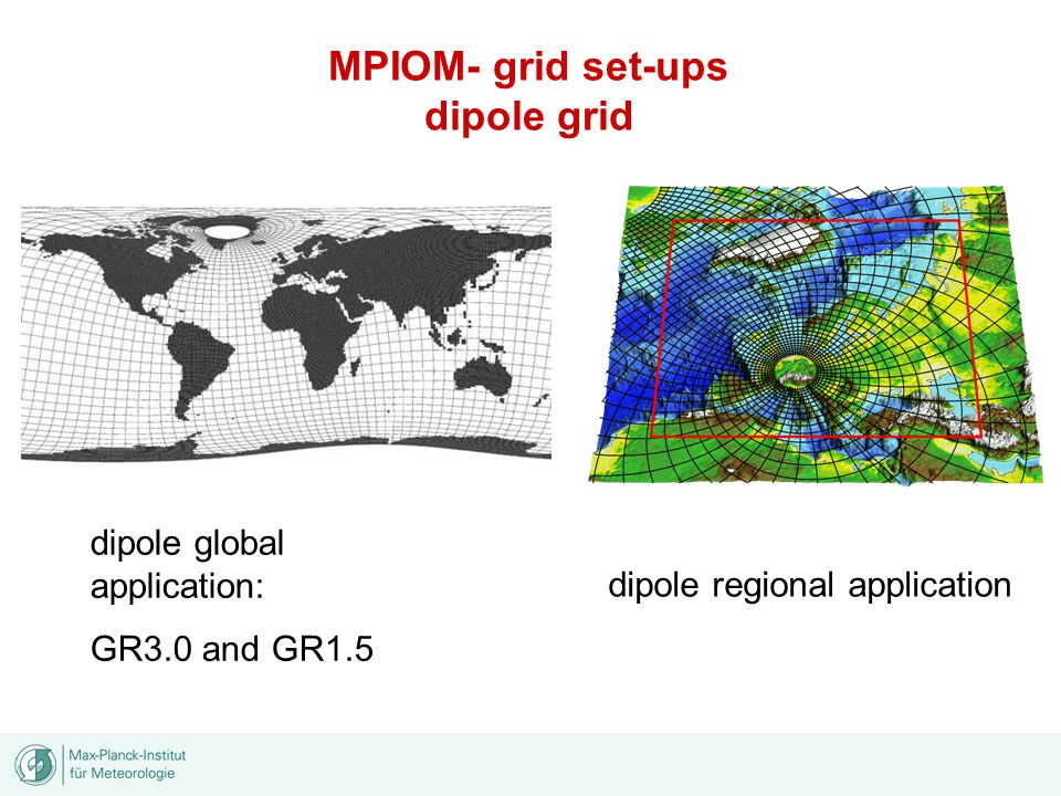 dipole global application: GR3.0 and GR1.5 dipole regional application MPIOM- grid set-ups dipole grid