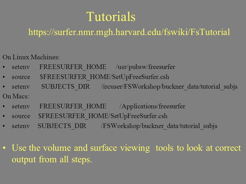 Tutorials https://surfer.nmr.mgh.harvard.edu/fswiki/FsTutorial On Linux Machines: setenv FREESURFER_HOME /usr/pubsw/freesurfer source $FREESURFER_HOME