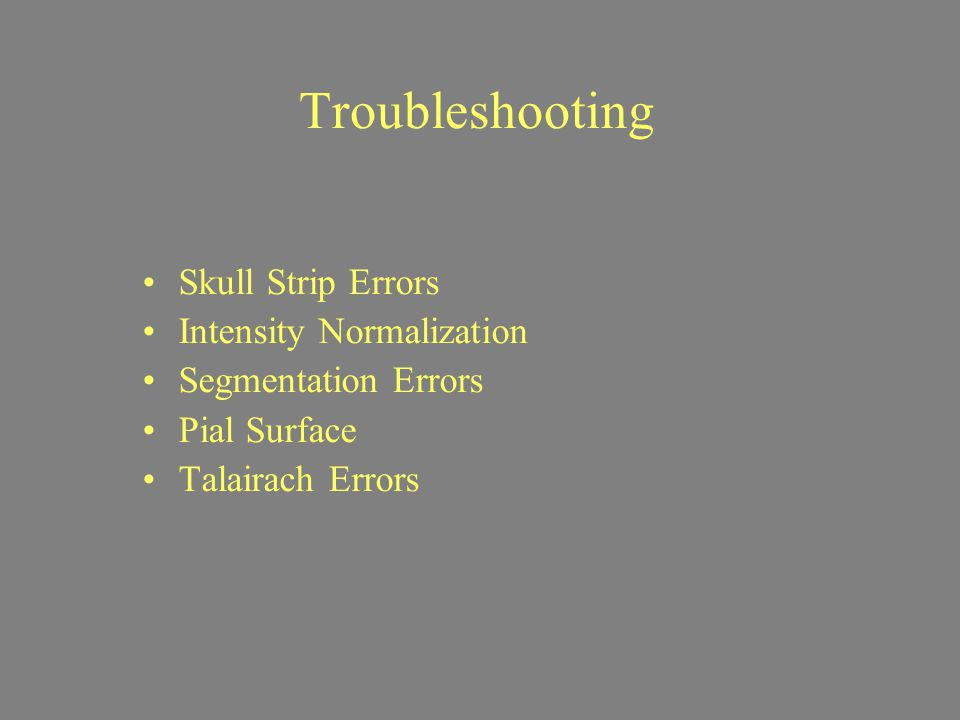 Troubleshooting Skull Strip Errors Intensity Normalization Segmentation Errors Pial Surface Talairach Errors