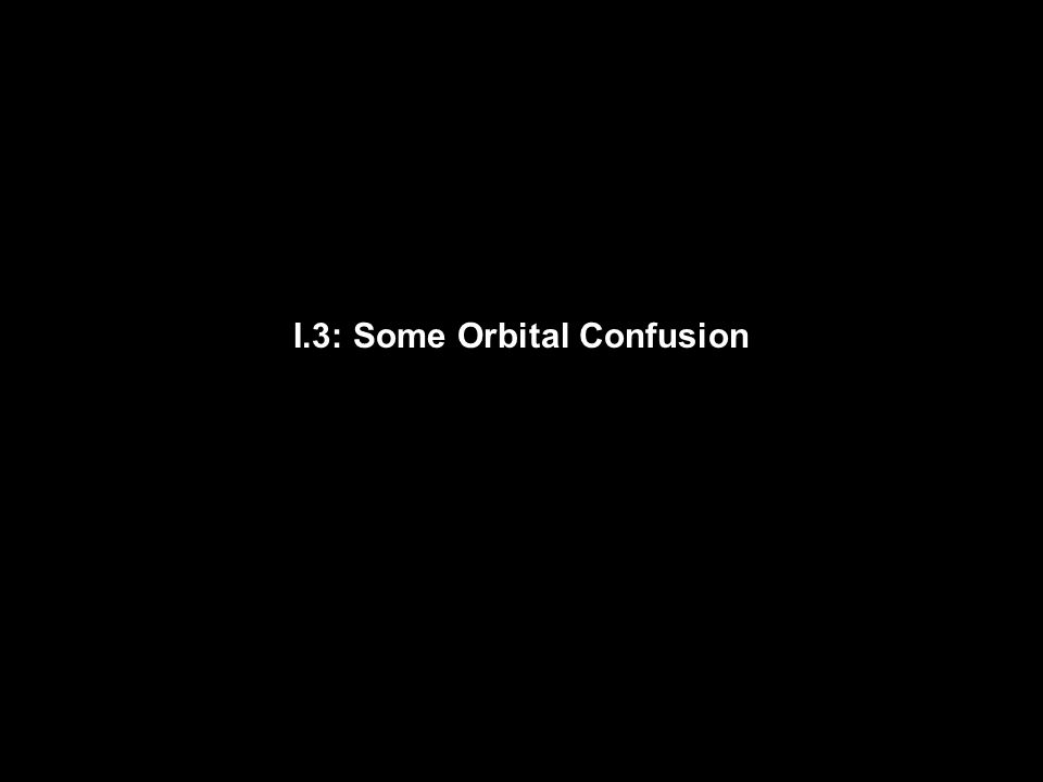 I.3: Some Orbital Confusion