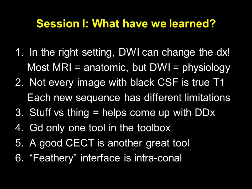 Session I: What have we learned. 1.In the right setting, DWI can change the dx.