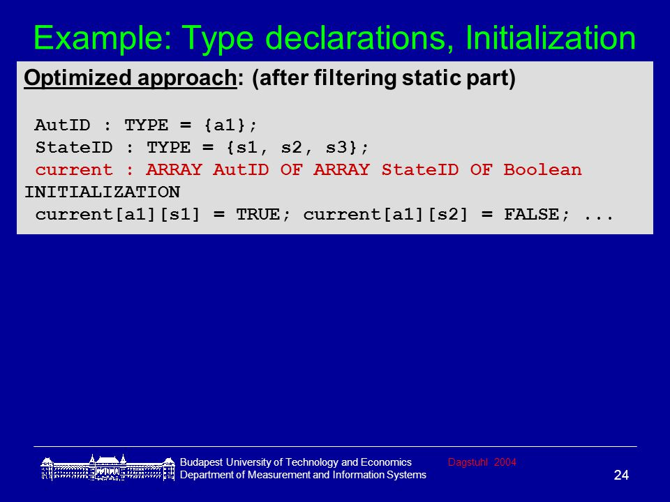 Budapest University of Technology and EconomicsDagstuhl 2004 Department of Measurement and Information Systems 24 Example: Type declarations, Initiali
