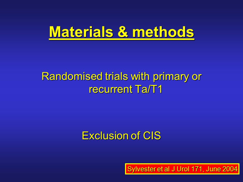 Materials & methods Randomised trials with primary or recurrent Ta/T1 Exclusion of CIS Sylvester et al J Urol 171, June 2004