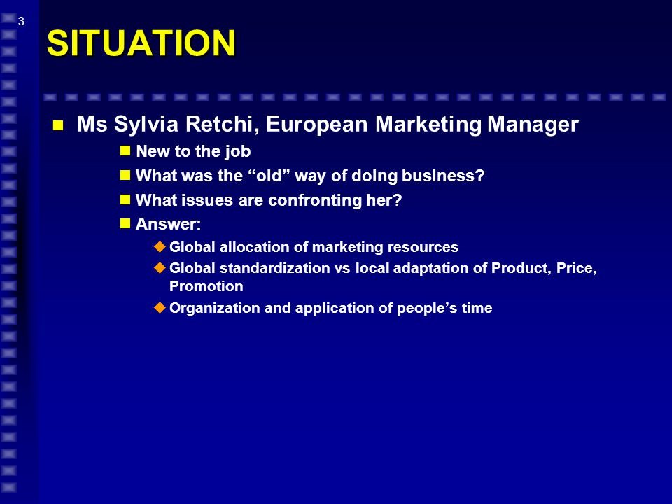 3 SITUATION n Ms Sylvia Retchi, European Marketing Manager New to the job What was the old way of doing business.
