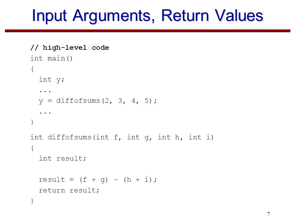 7 Input Arguments, Return Values // high-level code int main() { int y;...