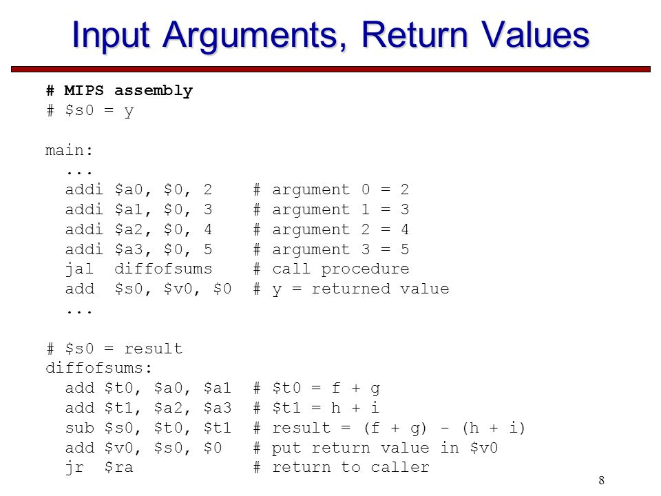 8 Input Arguments, Return Values # MIPS assembly # $s0 = y main:...