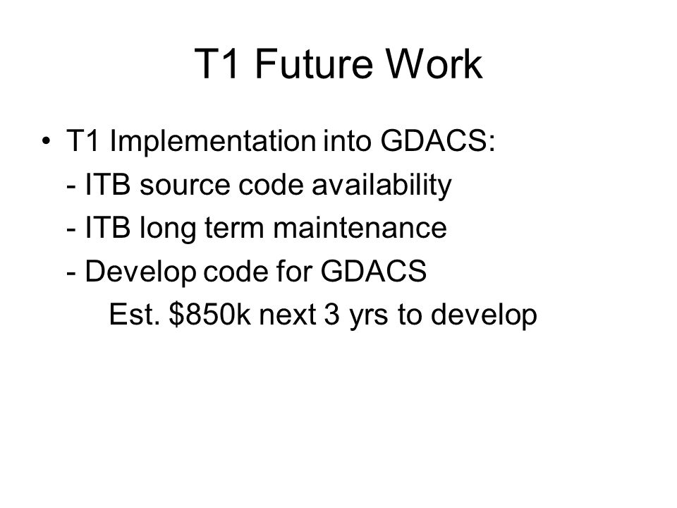 T1 Future Work W-K Rel Flow Signal into GDACS –X-ducers w/ automated flushing system on each unit B1,B2, TD, JD, CJ, IH, LGR, LMO, LGO 97 Kaplan & 27 Francis installations AF, Libby & Willamette Valley Projects –E&D FY06 –Implementation FY07 & FY08 Develop new discharge tables