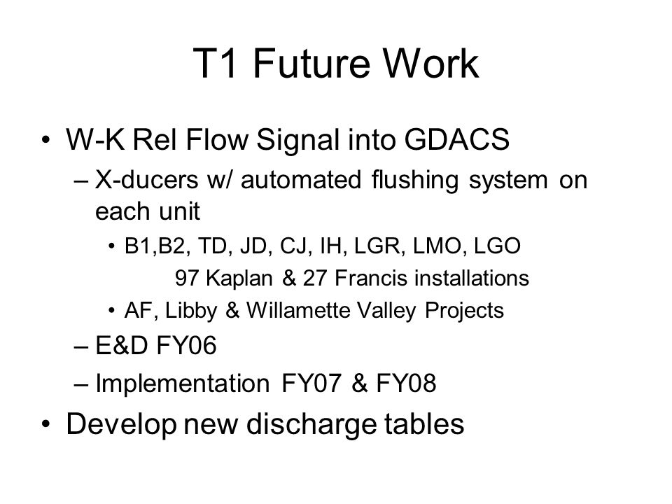 Absolute Flow CJ & DWO 2 units CJ, 3 units DWO currently installed –Flow value into GDACS Decision on remaining units –Range of possibilities: 1) Acoustic flow meters on every unit $$$ 2)Gibson Test every unit $$$ 3)Acoustic flow single unit given family & index test remaining units of same family –DWO testing to verify method (3) –If successful, phased implementation at CJ