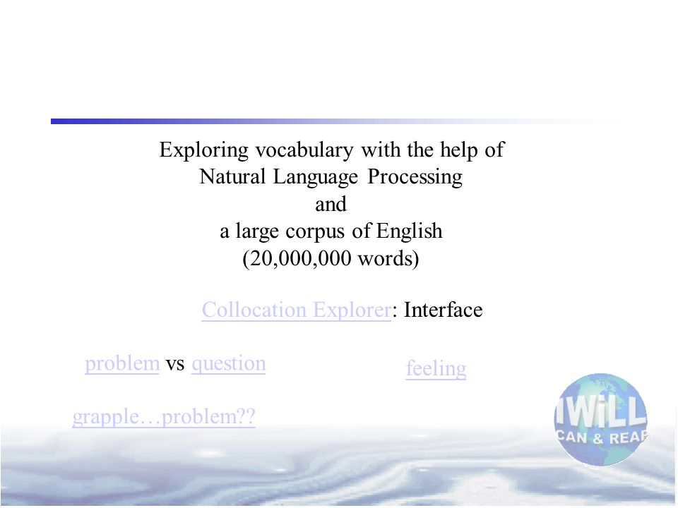 Exploring vocabulary with the help of Natural Language Processing and a large corpus of English (20,000,000 words) problemproblem vs questionquestion Collocation ExplorerCollocation Explorer: Interface grapple…problem?.