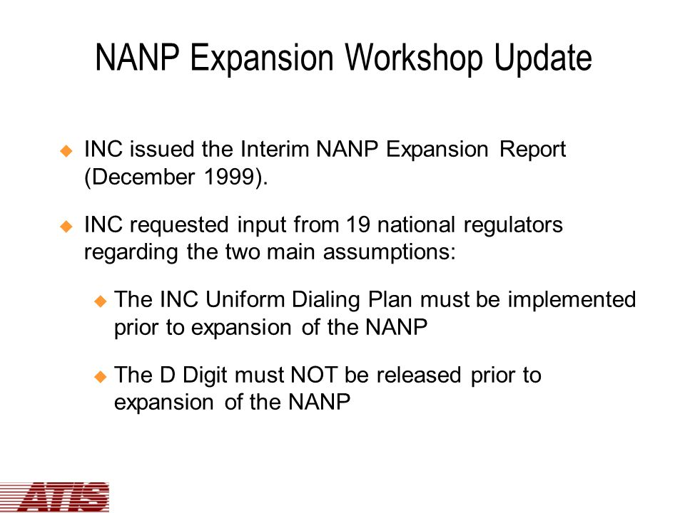 NANP Expansion Workshop Update  INC issued the Interim NANP Expansion Report (December 1999).