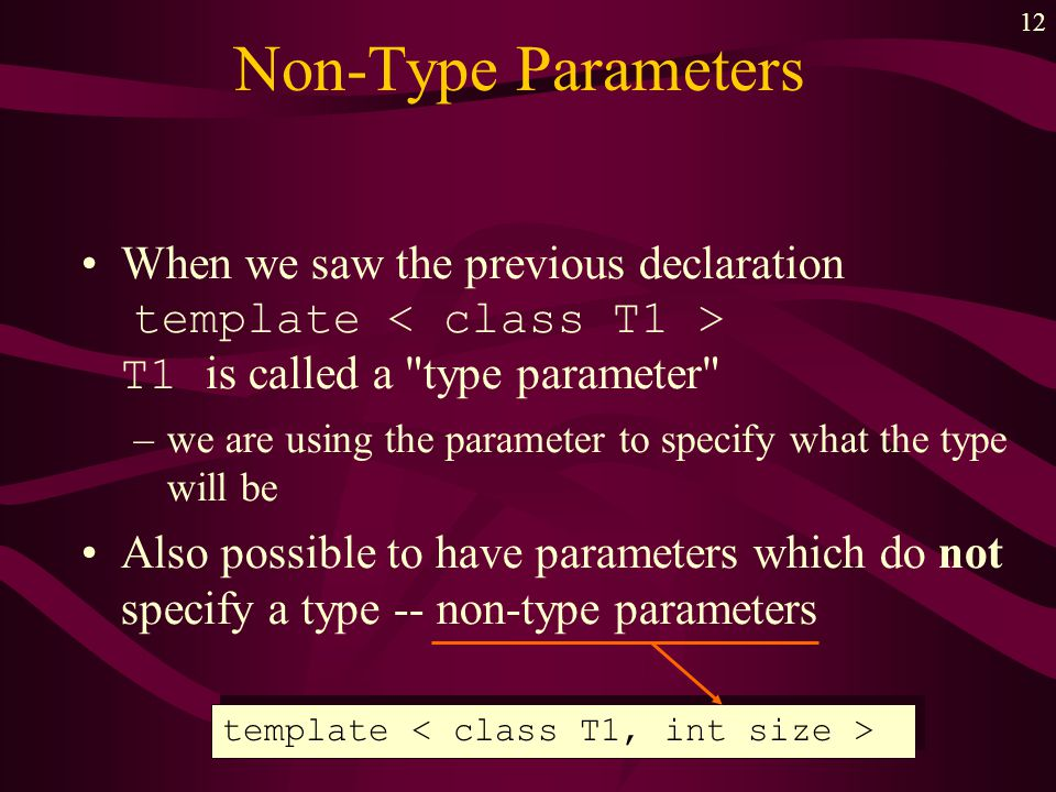 12 Non-Type Parameters When we saw the previous declaration template T1 is called a