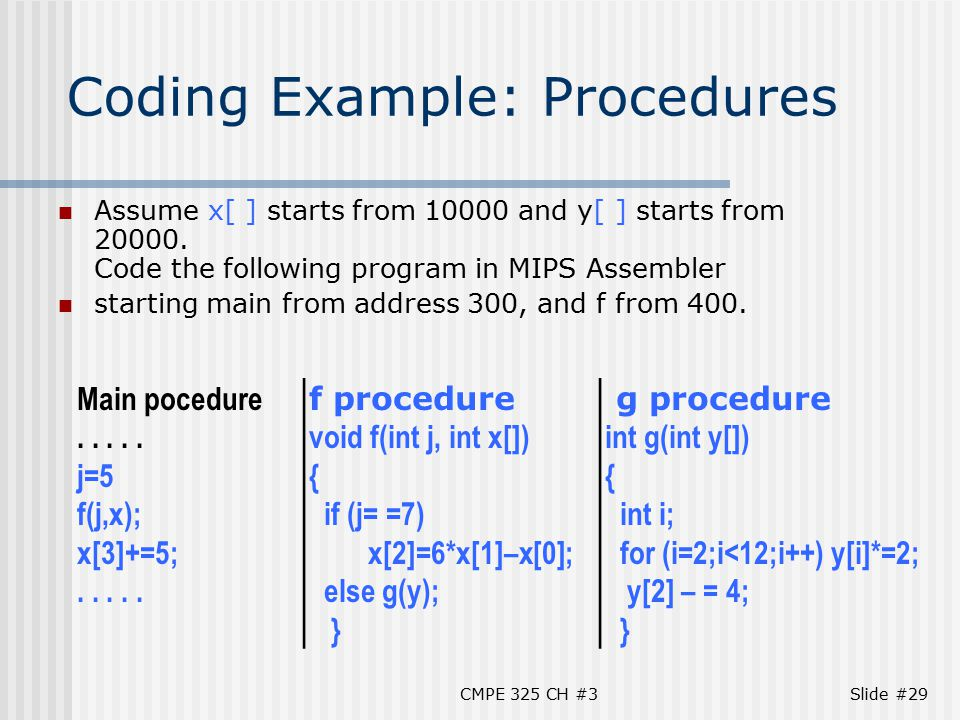 CMPE 325 CH #3Slide #29 Coding Example: Procedures Assume x[ ] starts from 10000 and y[ ] starts from 20000.