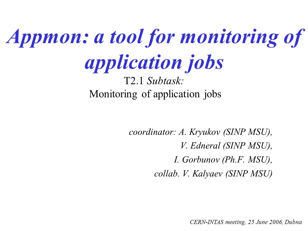 Subtask T2.1 : Monitoring of application jobs  Existing LCG job-monitoring system offers information only about a few discrete states of a job in grid (e.g., submitted, active, done);  output and error messages can be obtained only after completion of job execution.