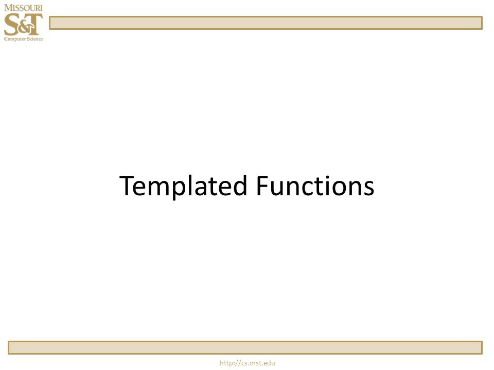 http://cs.mst.edu Overloading vs Templating  Overloaded functions allow multiple functions with the same name but different functionality.