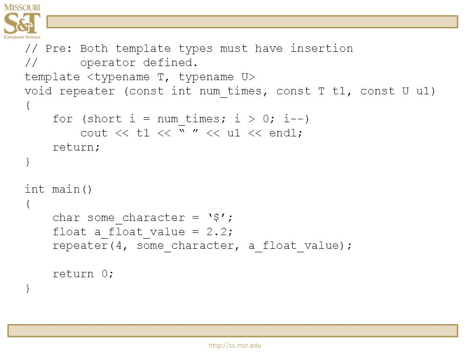 http://cs.mst.edu // Pre: Both template types must have insertion // operator defined.