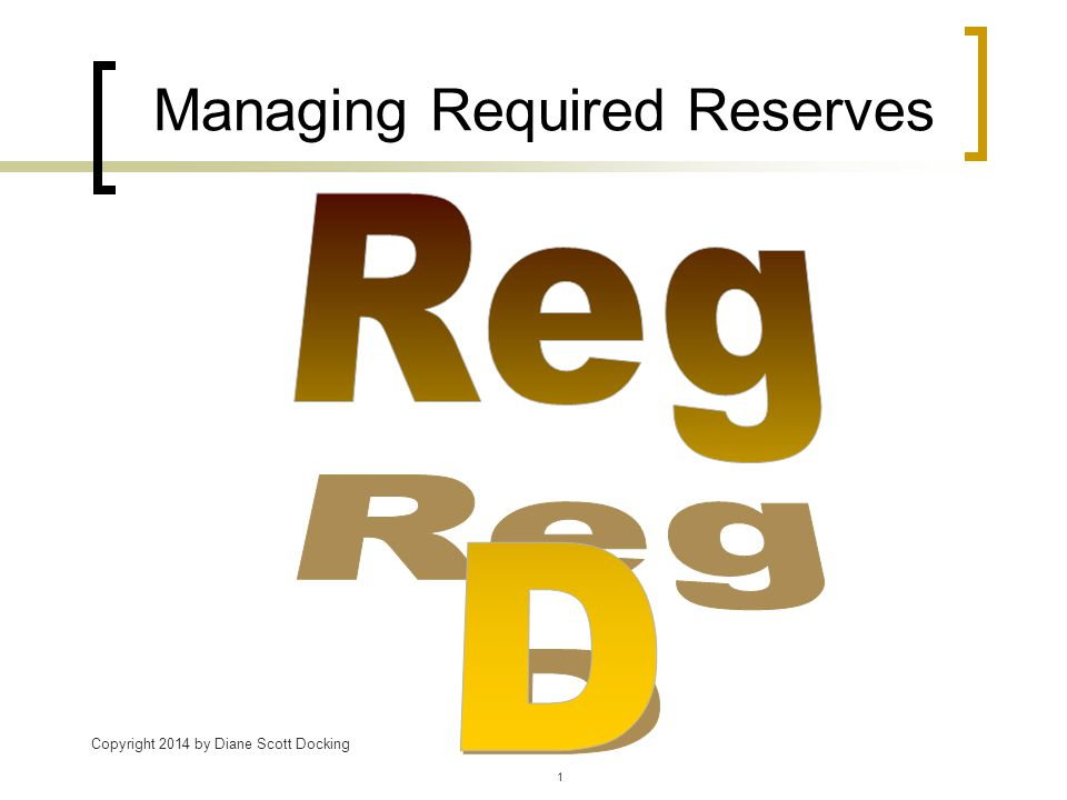 Managing Required Reserves Copyright 2014 by Diane Scott Docking 1