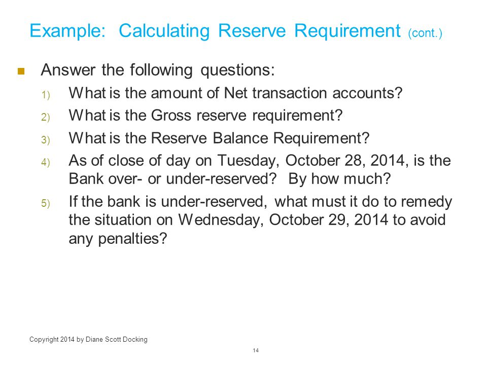 Example: Calculating Reserve Requirement (cont.) Answer the following questions: 1) What is the amount of Net transaction accounts.
