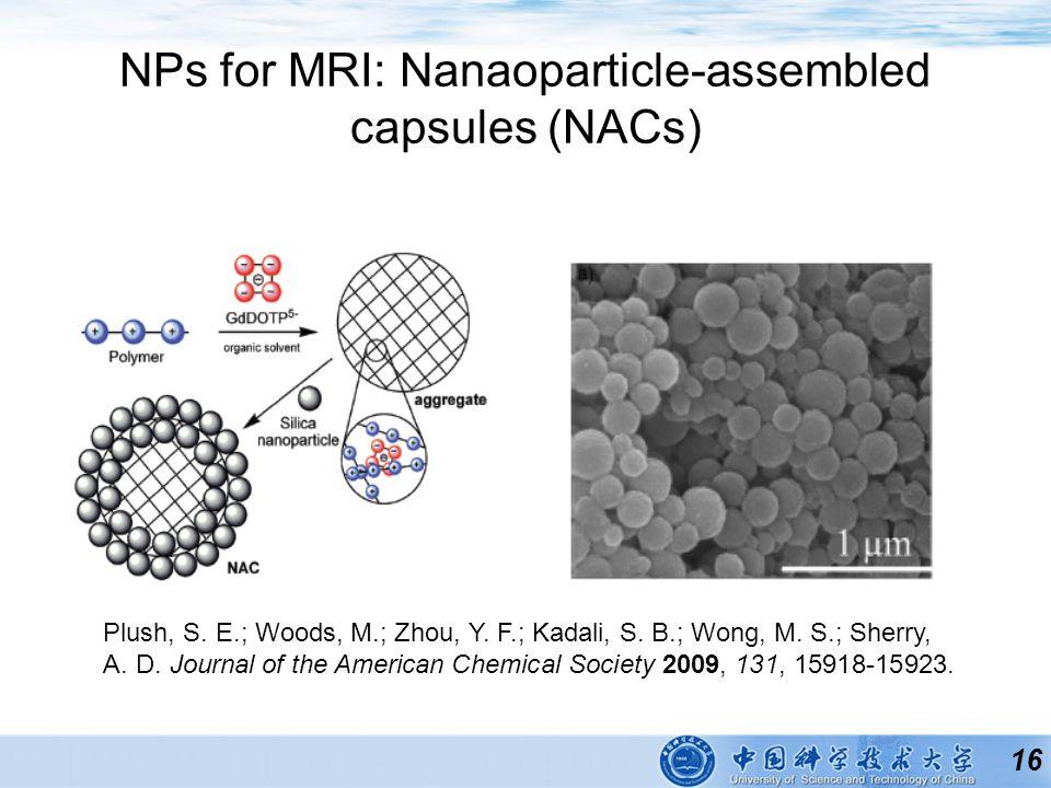 16 NPs for MRI: Nanaoparticle-assembled capsules (NACs) Plush, S.