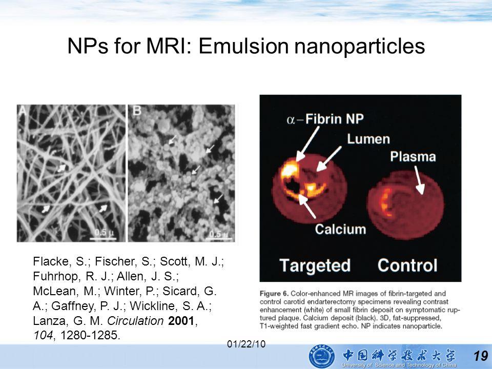 19 01/22/10 NPs for MRI: Emulsion nanoparticles Flacke, S.; Fischer, S.; Scott, M.
