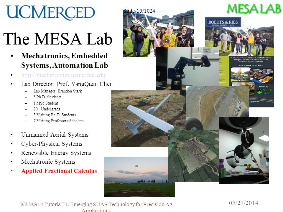 MESA LAB The MESA Lab Mechatronics, Embedded Systems, Automation Lab http://mechatronics.ucmerced.edu Lab Director: Prof.