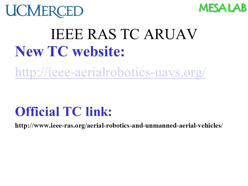 MESA LAB New TC website: http://ieee-aerialrobotics-uavs.org/ Official TC link: http://www.ieee-ras.org/aerial-robotics-and-unmanned-aerial-vehicles/ ICUAS14 Tutoria T1.