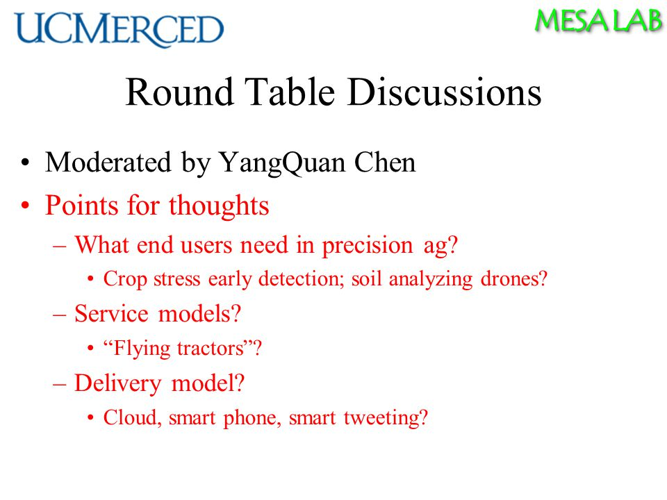 MESA LAB Moderated by YangQuan Chen Points for thoughts –What end users need in precision ag.